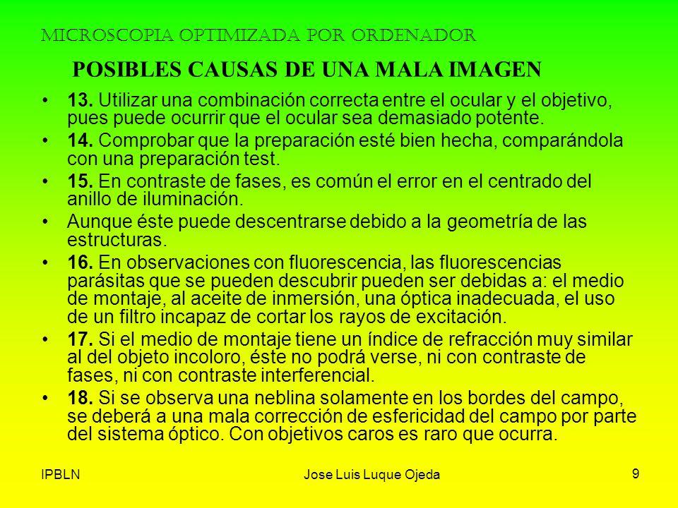 IPBLNJose Luis Luque Ojeda 9 MICROSCOPIA OPTIMIZADA POR ORDENADOR 13. Utilizar una combinación correcta entre el ocular y el objetivo, pues puede ocur