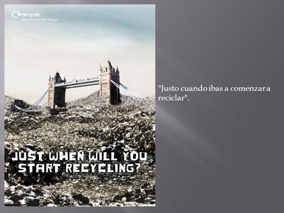 Justo cuando ibas a comenzar a reciclar .