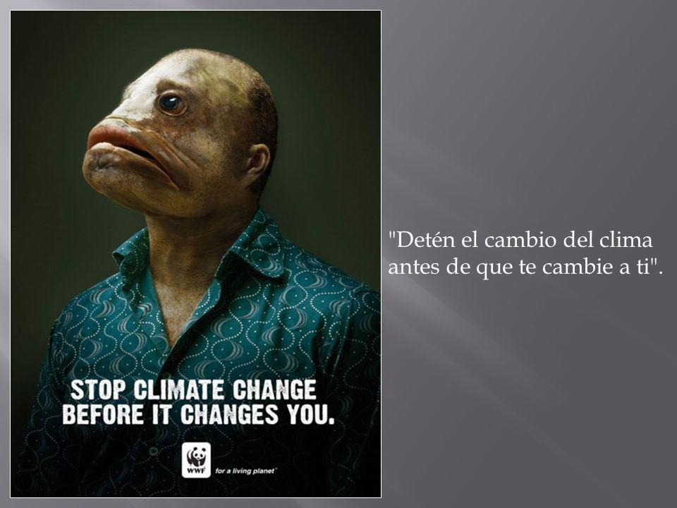 Detén el cambio del clima antes de que te cambie a ti .