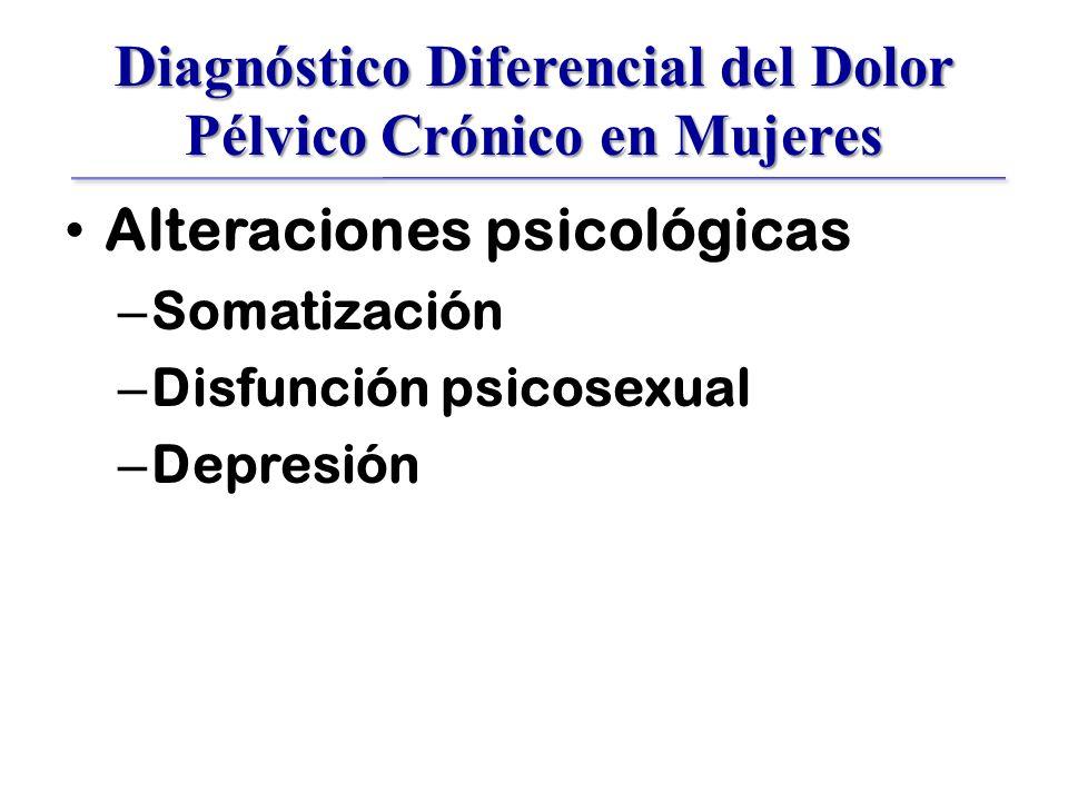Diagnóstico Diferencial del Dolor Pélvico Crónico en Mujeres Alteraciones psicológicas – Somatización – Disfunción psicosexual – Depresión