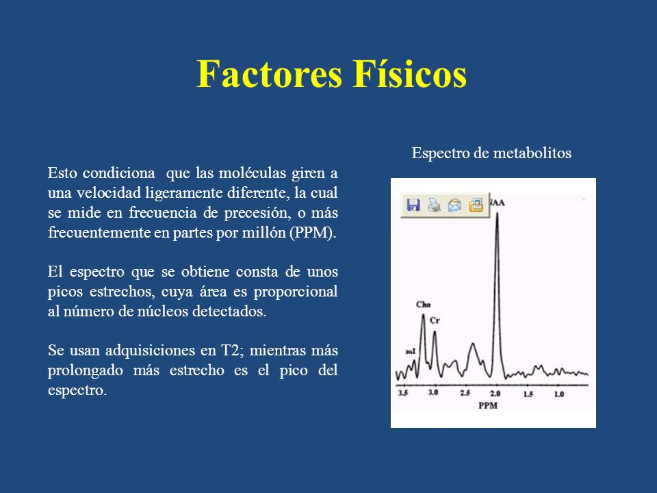 Factores Físicos Esto condiciona que las moléculas giren a una velocidad ligeramente diferente, la cual se mide en frecuencia de precesión, o más frecuentemente en partes por millón (PPM).