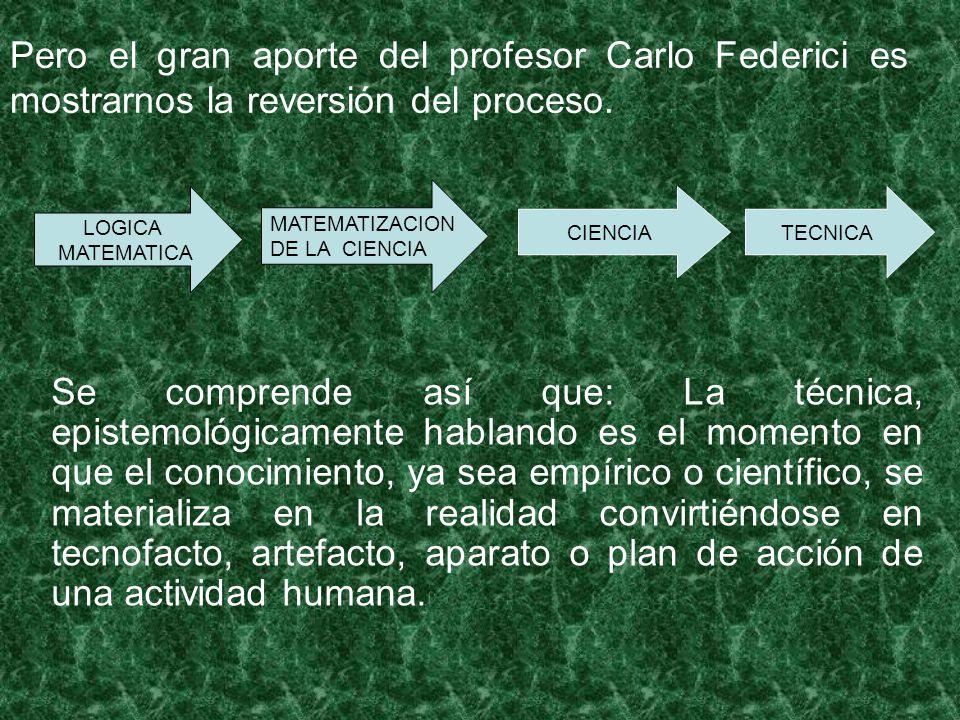 Pero el gran aporte del profesor Carlo Federici es mostrarnos la reversión del proceso.