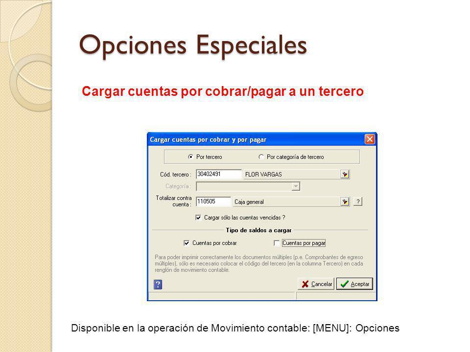 Opciones Especiales Cargar cuentas por cobrar/pagar a un tercero Disponible en la operación de Movimiento contable: [MENU]: Opciones