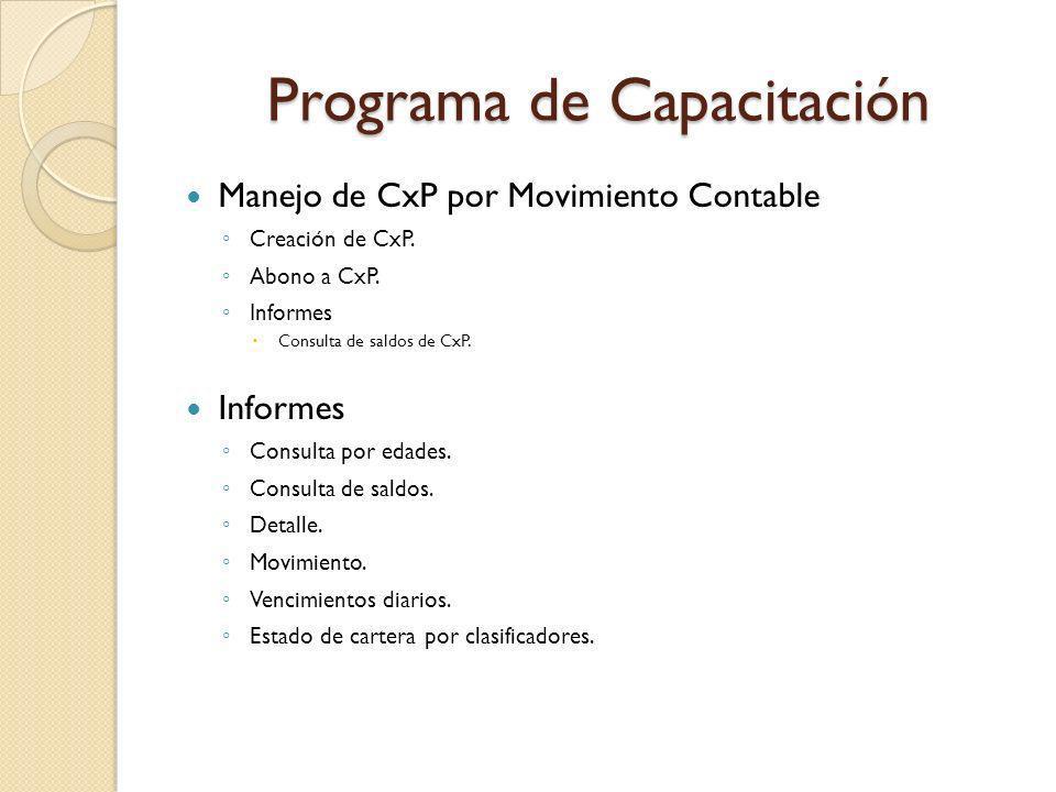 Programa de Capacitación Manejo de CxP por Movimiento Contable Creación de CxP. Abono a CxP. Informes Consulta de saldos de CxP. Informes Consulta por
