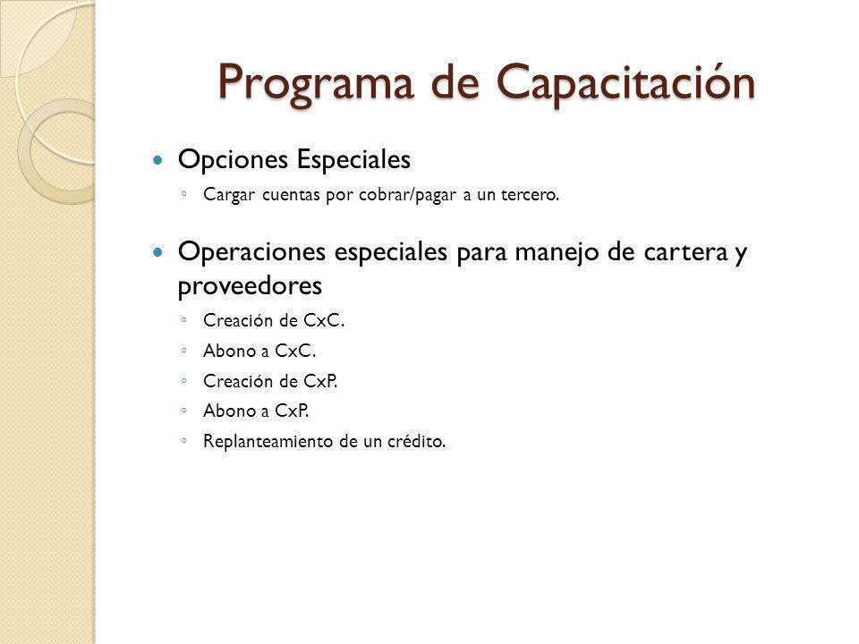 Programa de Capacitación Opciones Especiales Cargar cuentas por cobrar/pagar a un tercero. Operaciones especiales para manejo de cartera y proveedores