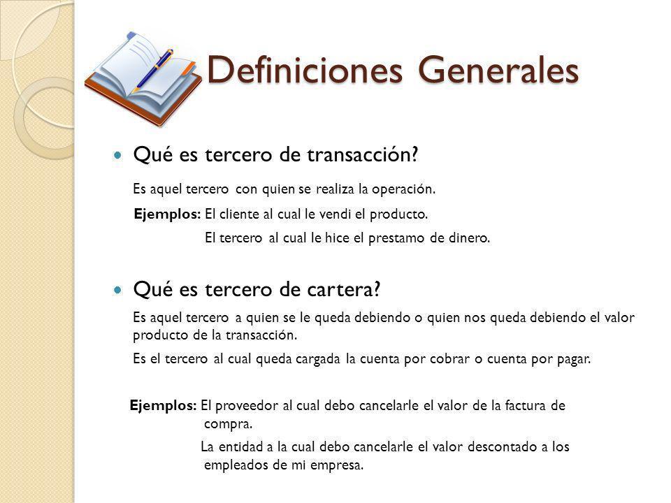 Definiciones Generales Qué es tercero de transacción? Es aquel tercero con quien se realiza la operación. Ejemplos: El cliente al cual le vendi el pro