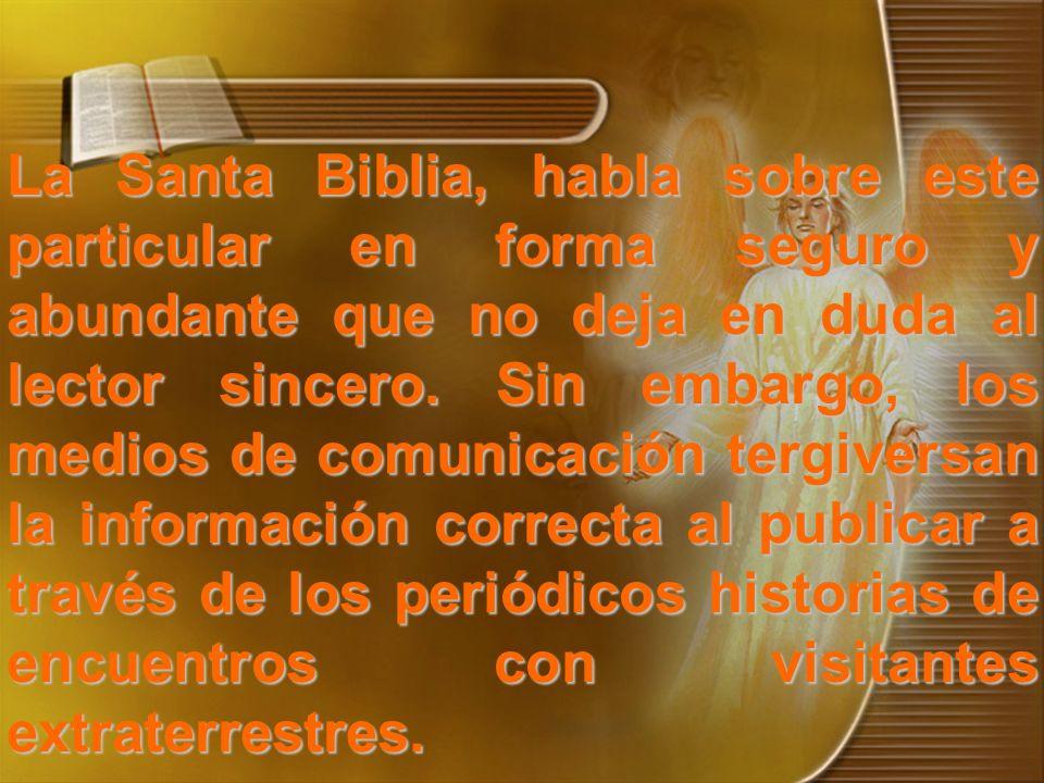 La Santa Biblia, habla sobre este particular en forma seguro y abundante que no deja en duda al lector sincero. Sin embargo, los medios de comunicació