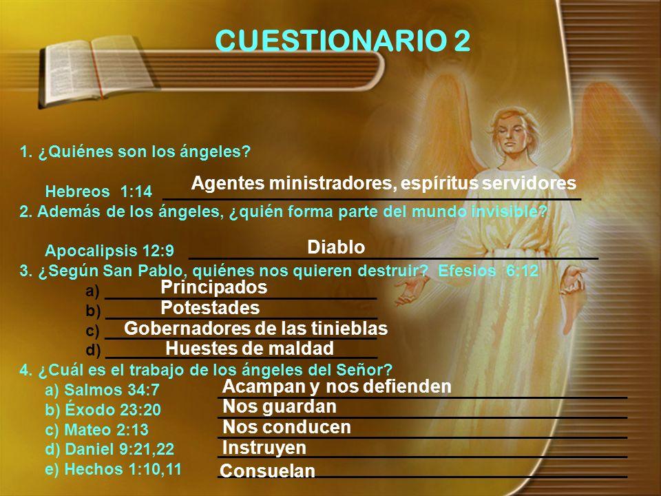 CUESTIONARIO 2 1. ¿Quiénes son los ángeles? Hebreos 1:14 ______________________________________________ 2. Además de los ángeles, ¿quién forma parte d