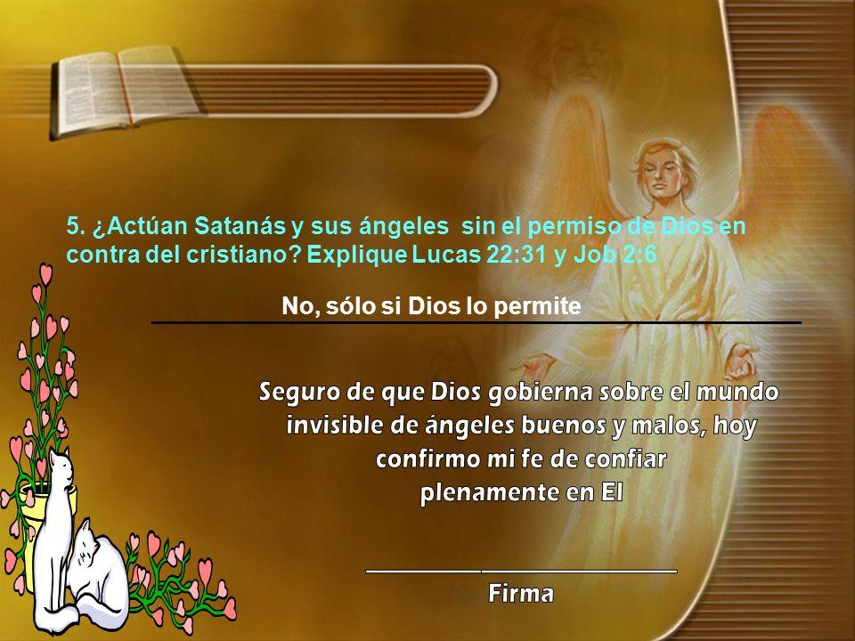 5. ¿Actúan Satanás y sus ángeles sin el permiso de Dios en contra del cristiano? Explique Lucas 22:31 y Job 2:6 ______________________________________