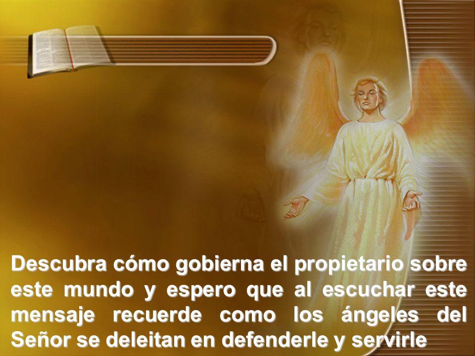 Descubra cómo gobierna el propietario sobre este mundo y espero que al escuchar este mensaje recuerde como los ángeles del Señor se deleitan en defend