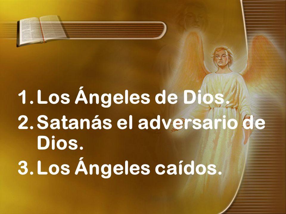 1.Los Ángeles de Dios. 2.Satanás el adversario de Dios. 3.Los Ángeles caídos.