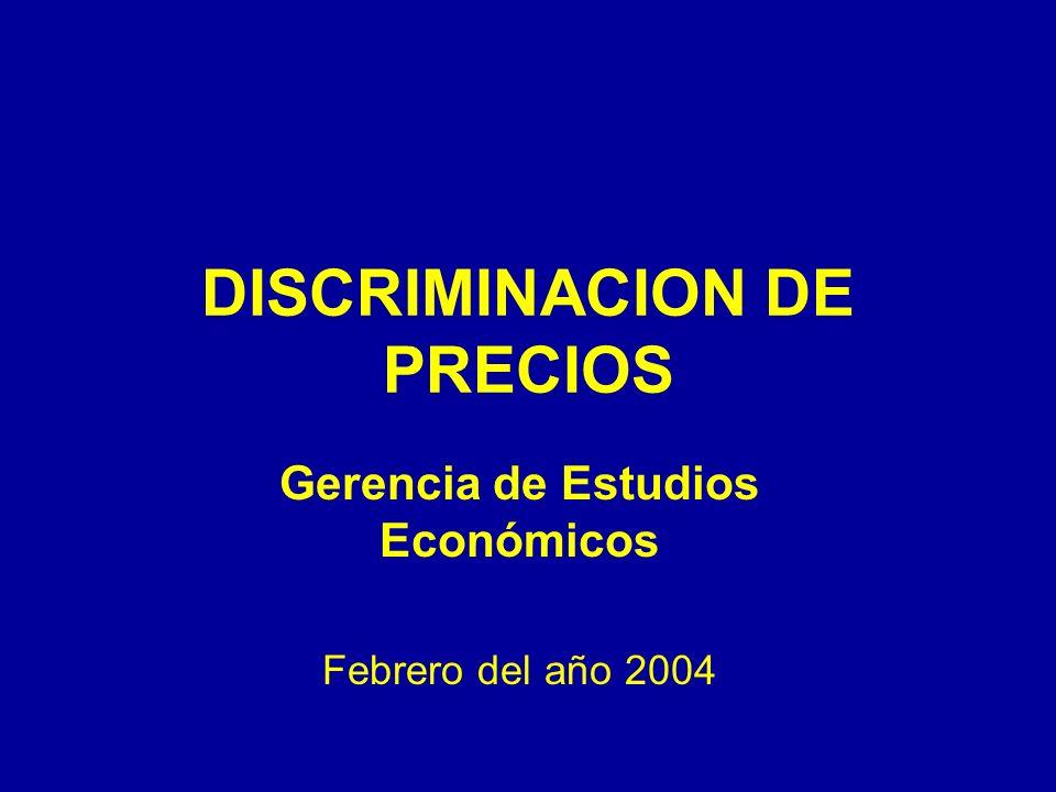 DISCRIMINACION DE PRECIOS Gerencia de Estudios Económicos Febrero del año 2004
