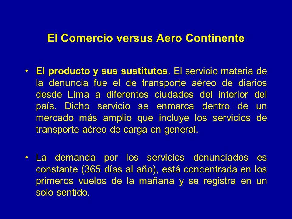 El Comercio versus Aero Continente El producto y sus sustitutos. El servicio materia de la denuncia fue el de transporte aéreo de diarios desde Lima a