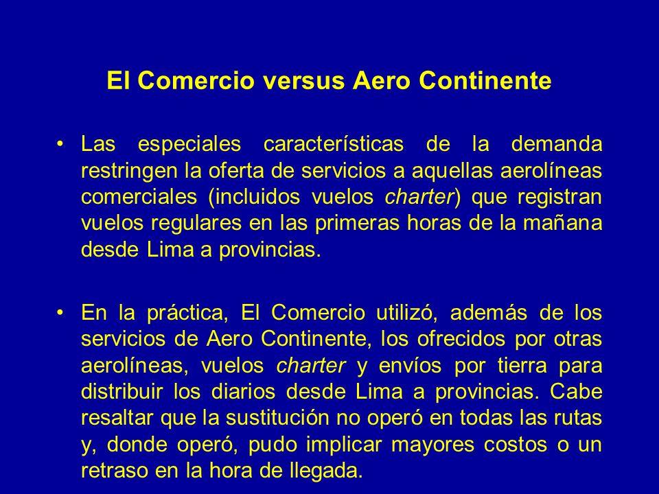 El Comercio versus Aero Continente Las especiales características de la demanda restringen la oferta de servicios a aquellas aerolíneas comerciales (incluidos vuelos charter) que registran vuelos regulares en las primeras horas de la mañana desde Lima a provincias.