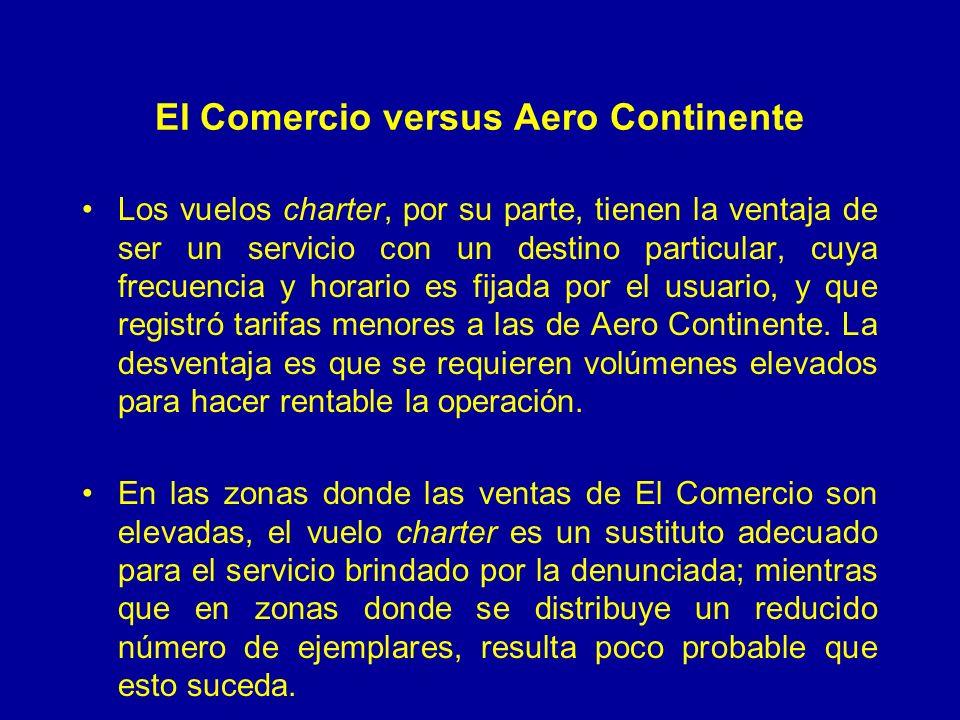 El Comercio versus Aero Continente Los vuelos charter, por su parte, tienen la ventaja de ser un servicio con un destino particular, cuya frecuencia y horario es fijada por el usuario, y que registró tarifas menores a las de Aero Continente.