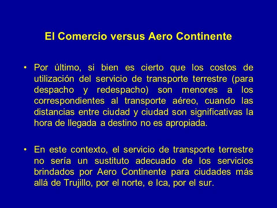 El Comercio versus Aero Continente Por último, si bien es cierto que los costos de utilización del servicio de transporte terrestre (para despacho y r