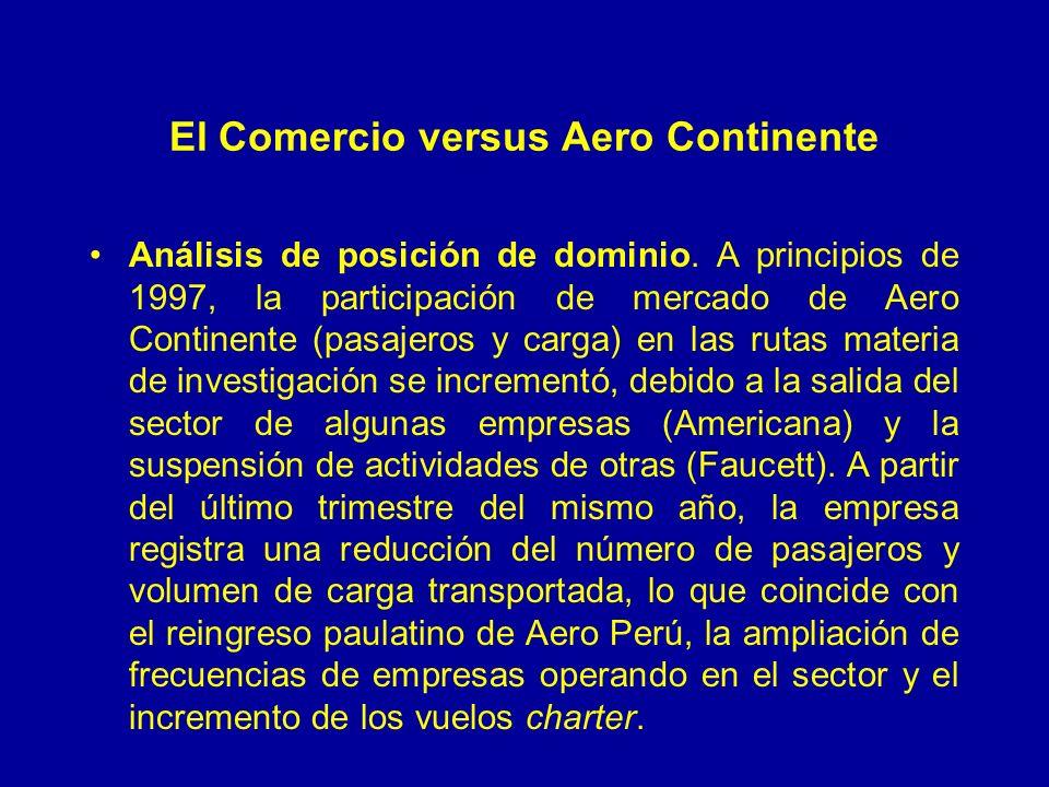 El Comercio versus Aero Continente Análisis de posición de dominio. A principios de 1997, la participación de mercado de Aero Continente (pasajeros y