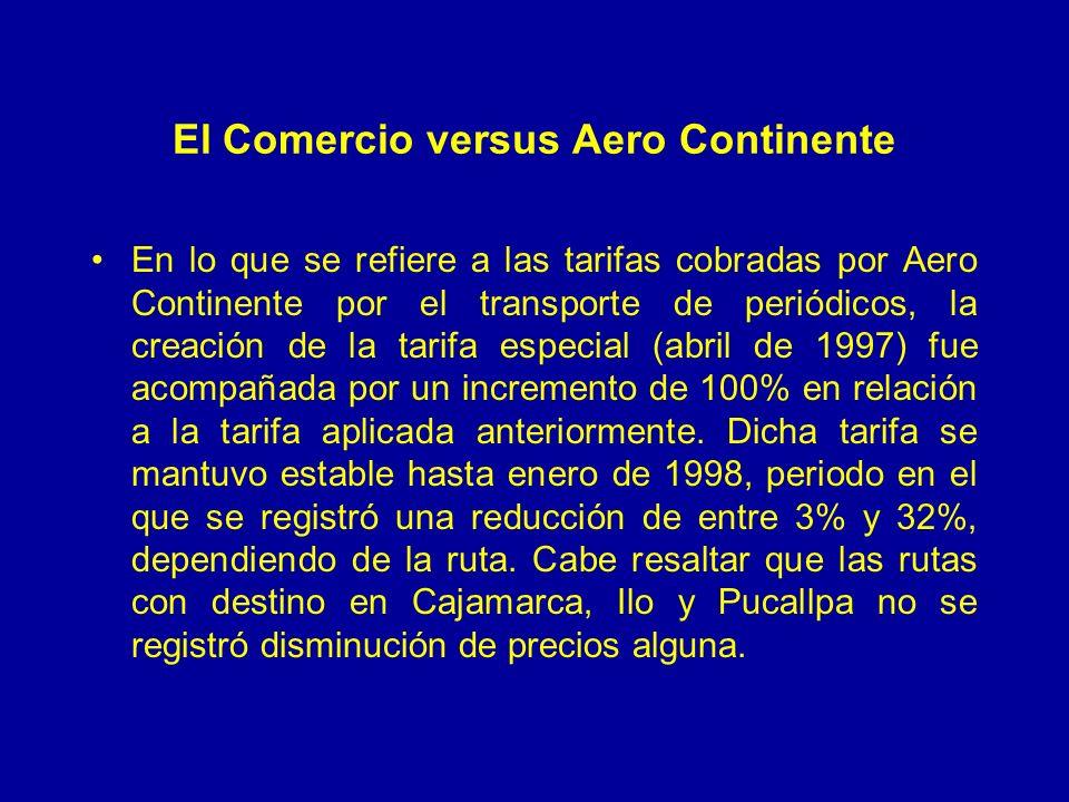 El Comercio versus Aero Continente En lo que se refiere a las tarifas cobradas por Aero Continente por el transporte de periódicos, la creación de la tarifa especial (abril de 1997) fue acompañada por un incremento de 100% en relación a la tarifa aplicada anteriormente.