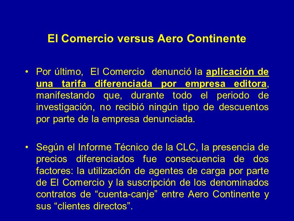 El Comercio versus Aero Continente Por último, El Comercio denunció la aplicación de una tarifa diferenciada por empresa editora, manifestando que, durante todo el periodo de investigación, no recibió ningún tipo de descuentos por parte de la empresa denunciada.