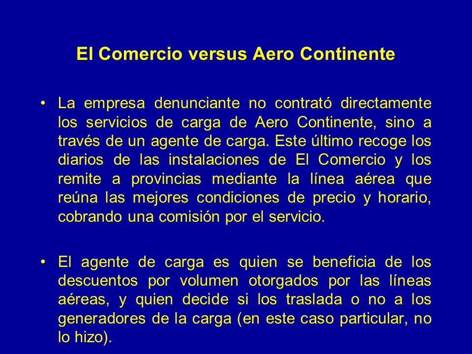 El Comercio versus Aero Continente La empresa denunciante no contrató directamente los servicios de carga de Aero Continente, sino a través de un agen