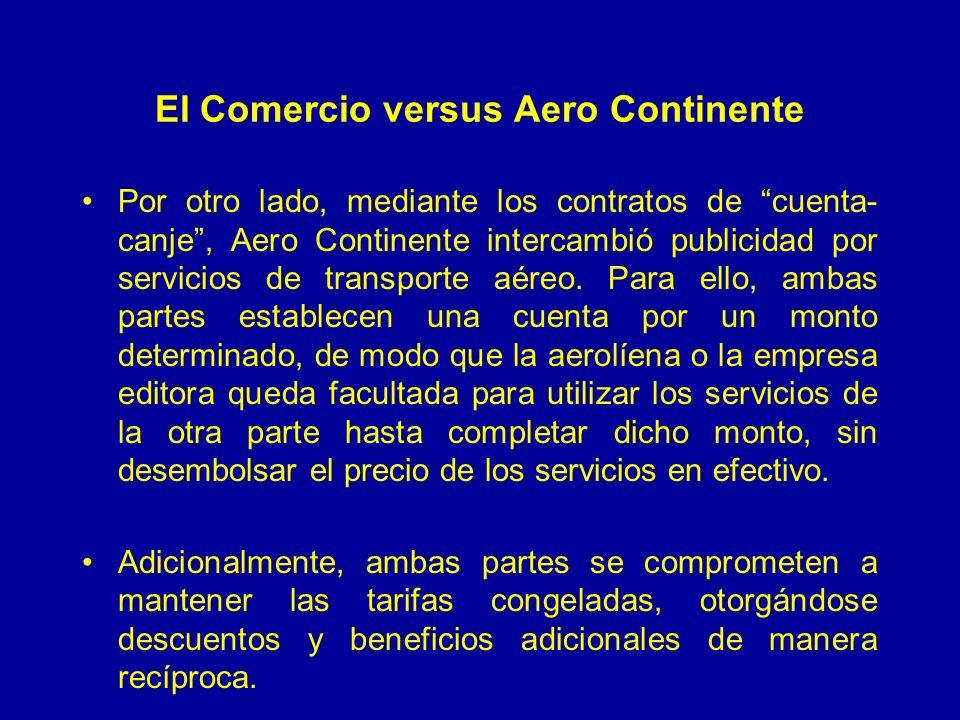 El Comercio versus Aero Continente Por otro lado, mediante los contratos de cuenta- canje, Aero Continente intercambió publicidad por servicios de transporte aéreo.