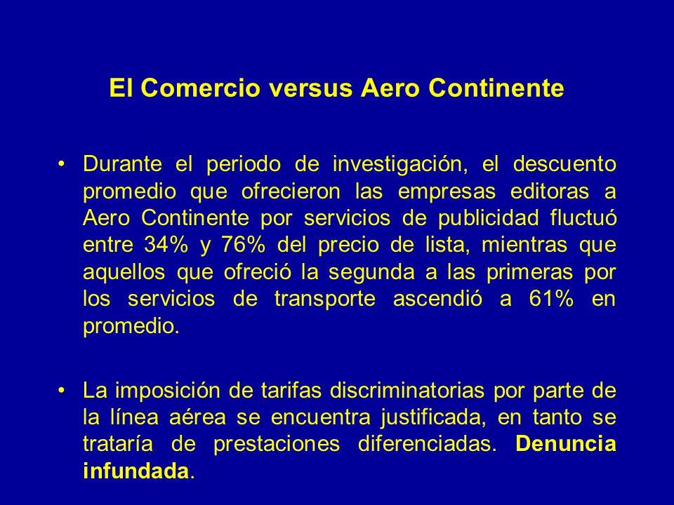 El Comercio versus Aero Continente Durante el periodo de investigación, el descuento promedio que ofrecieron las empresas editoras a Aero Continente por servicios de publicidad fluctuó entre 34% y 76% del precio de lista, mientras que aquellos que ofreció la segunda a las primeras por los servicios de transporte ascendió a 61% en promedio.