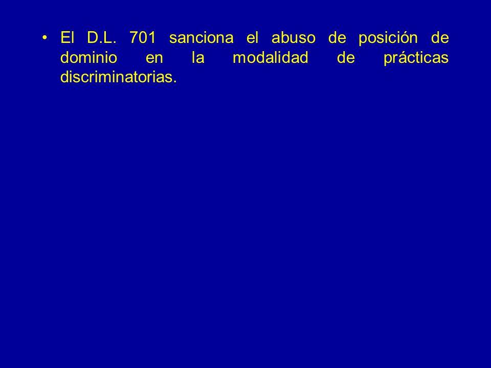 El D.L. 701 sanciona el abuso de posición de dominio en la modalidad de prácticas discriminatorias.
