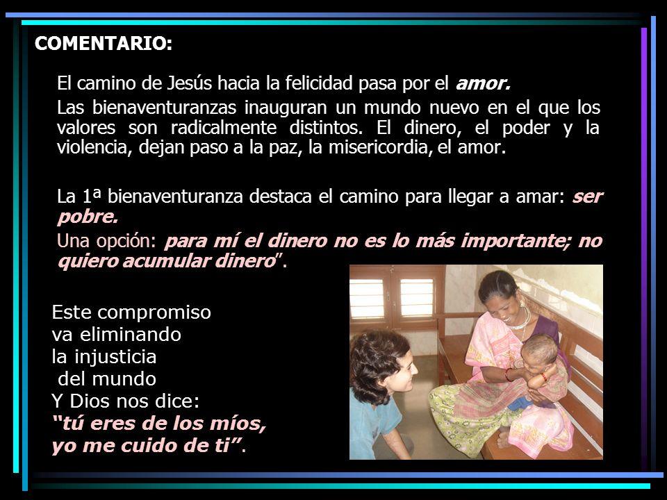COMENTARIO: El camino de Jesús hacia la felicidad pasa por el amor. Las bienaventuranzas inauguran un mundo nuevo en el que los valores son radicalmen