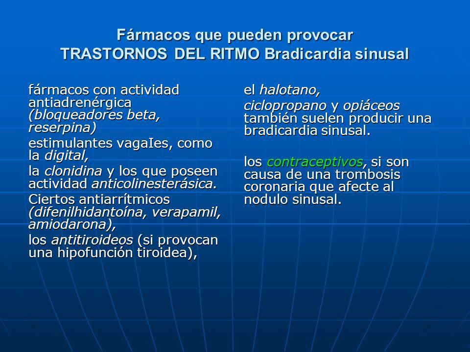 Fármacos que pueden provocar TRASTORNOS DEL RITMO Bradicardia sinusal fármacos con actividad antiadrenérgica (bloqueadores beta, reserpina) estimulant