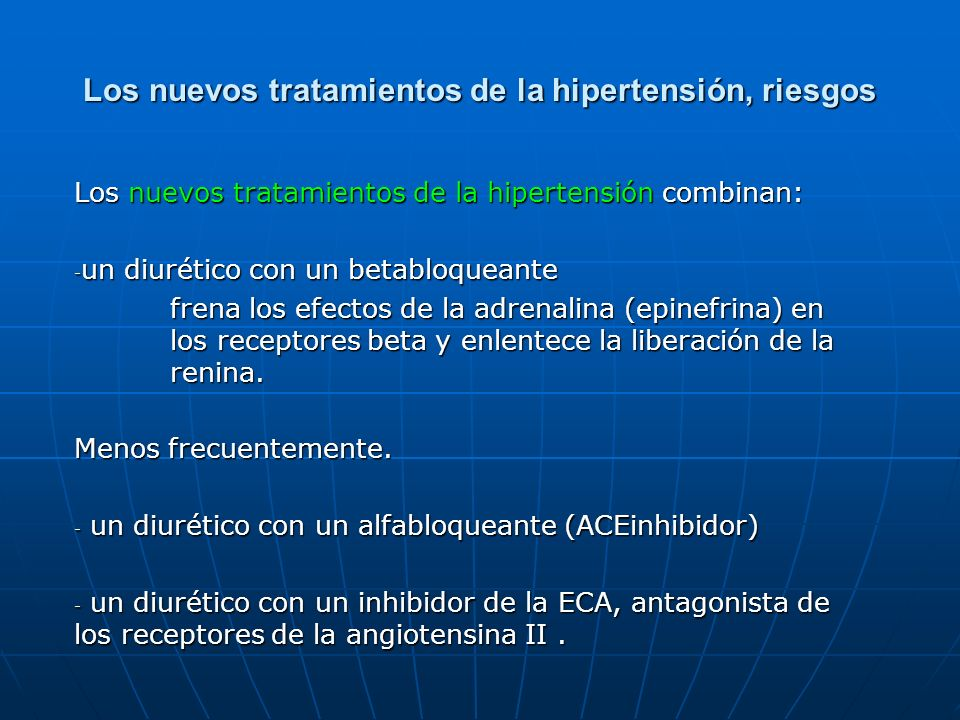 Los nuevos tratamientos de la hipertensión combinan: - un diurético con un betabloqueante frena los efectos de la adrenalina (epinefrina) en los recep