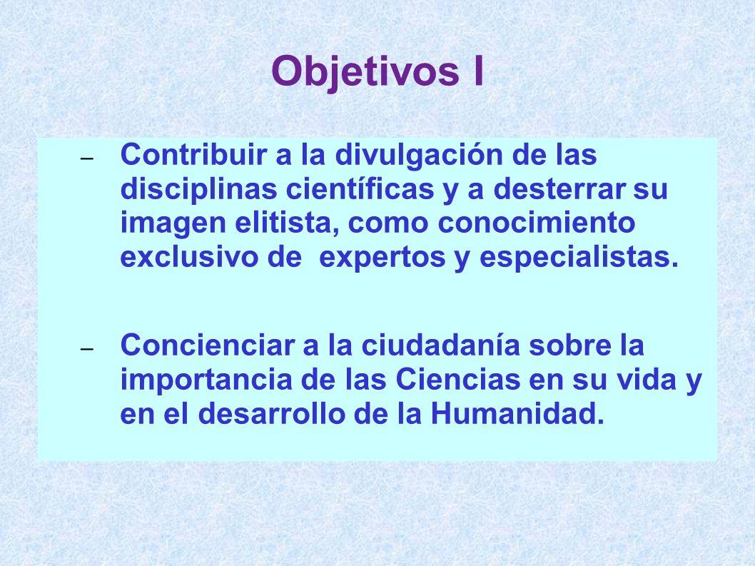 – Contribuir a la divulgación de las disciplinas científicas y a desterrar su imagen elitista, como conocimiento exclusivo de expertos y especialistas