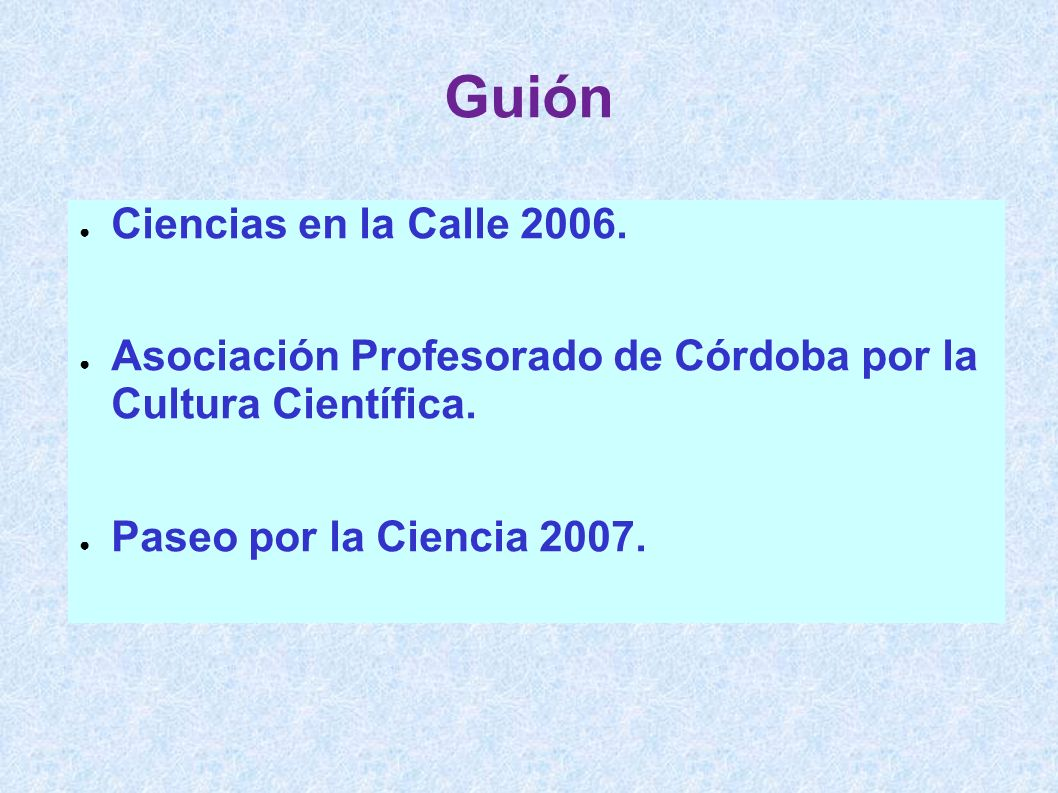 Guión Ciencias en la Calle 2006. Asociación Profesorado de Córdoba por la Cultura Científica. Paseo por la Ciencia 2007.