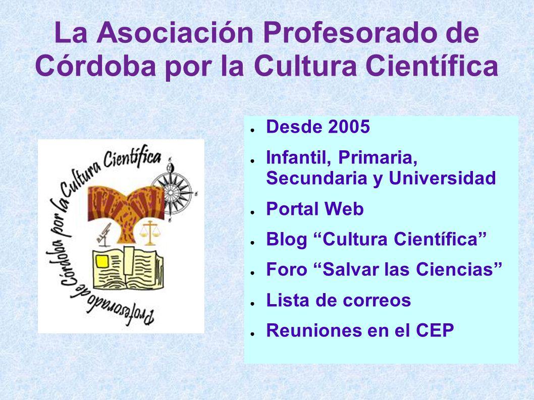 La Asociación Profesorado de Córdoba por la Cultura Científica Desde 2005 Infantil, Primaria, Secundaria y Universidad Portal Web Blog Cultura Científ