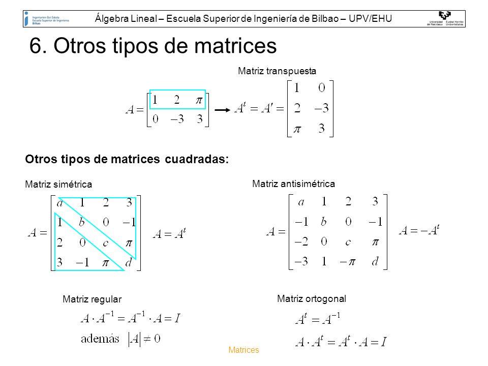 Matrices 6. Otros tipos de matrices Matriz simétrica Matriz antisimétrica Matriz transpuesta Matriz regular Matriz ortogonal Otros tipos de matrices c