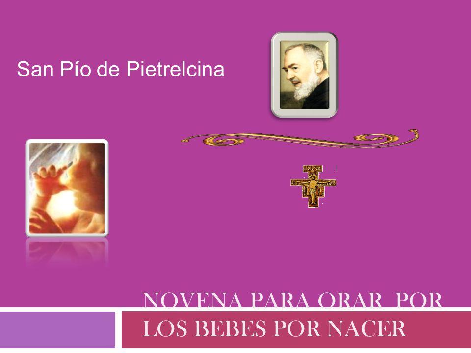 San Pío de Pietrelcina NOVENA PARA ORAR POR LOS BEBES POR NACER