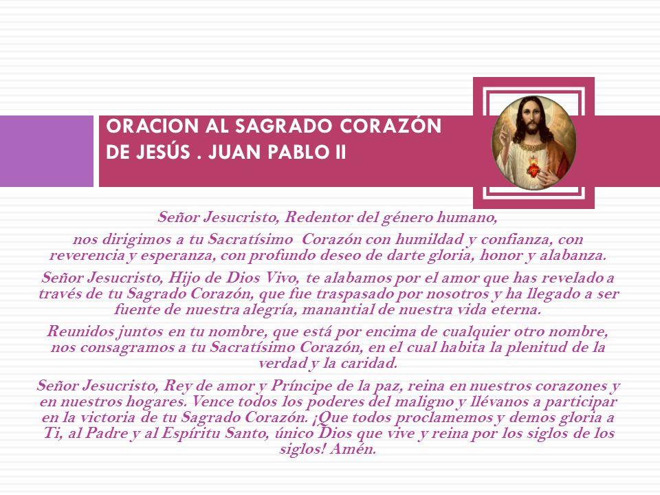 Señor Jesucristo, Redentor del género humano, nos dirigimos a tu Sacratísimo Corazón con humildad y confianza, con reverencia y esperanza, con profund