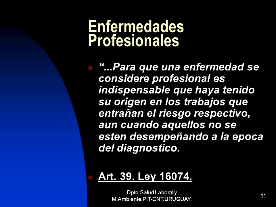 Dpto.Salud Laboral y M.Ambiente.PIT-CNT.URUGUAY. 11 Enfermedades Profesionales...Para que una enfermedad se considere profesional es indispensable que