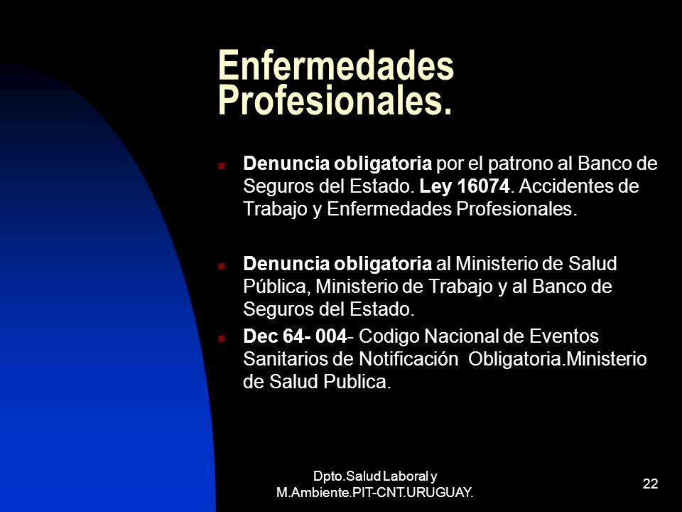 Dpto.Salud Laboral y M.Ambiente.PIT-CNT.URUGUAY. 22 Enfermedades Profesionales. Denuncia obligatoria por el patrono al Banco de Seguros del Estado. Le