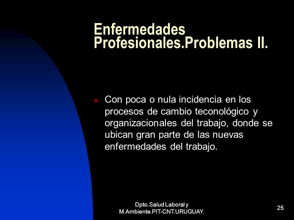 Dpto.Salud Laboral y M.Ambiente.PIT-CNT.URUGUAY. 25 Enfermedades Profesionales.Problemas II. Con poca o nula incidencia en los procesos de cambio teco