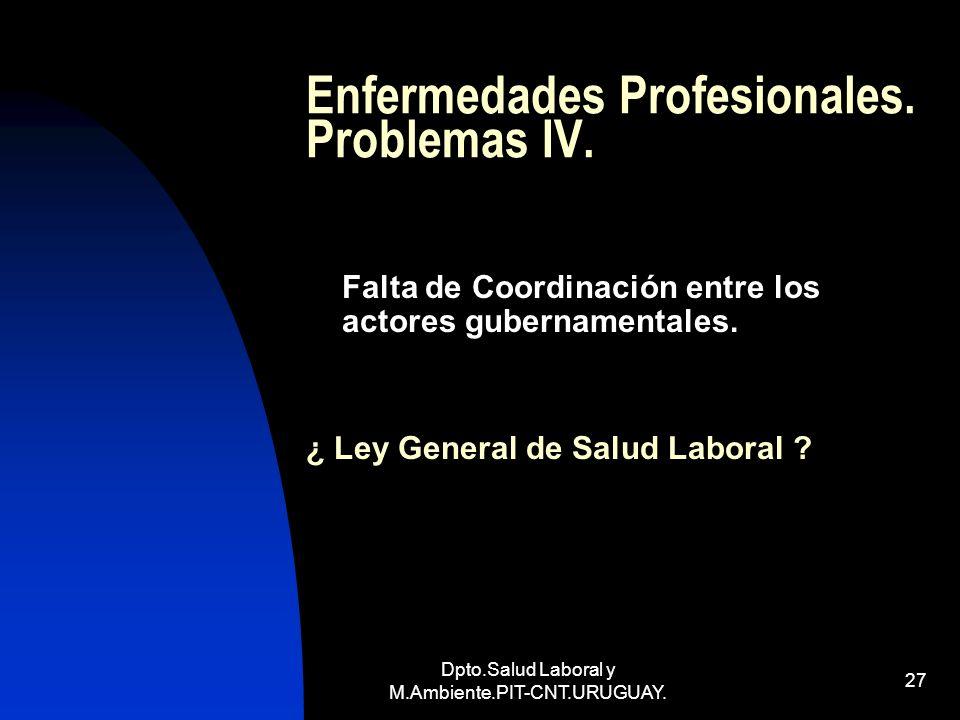 Dpto.Salud Laboral y M.Ambiente.PIT-CNT.URUGUAY. 27 Enfermedades Profesionales. Problemas IV. Falta de Coordinación entre los actores gubernamentales.