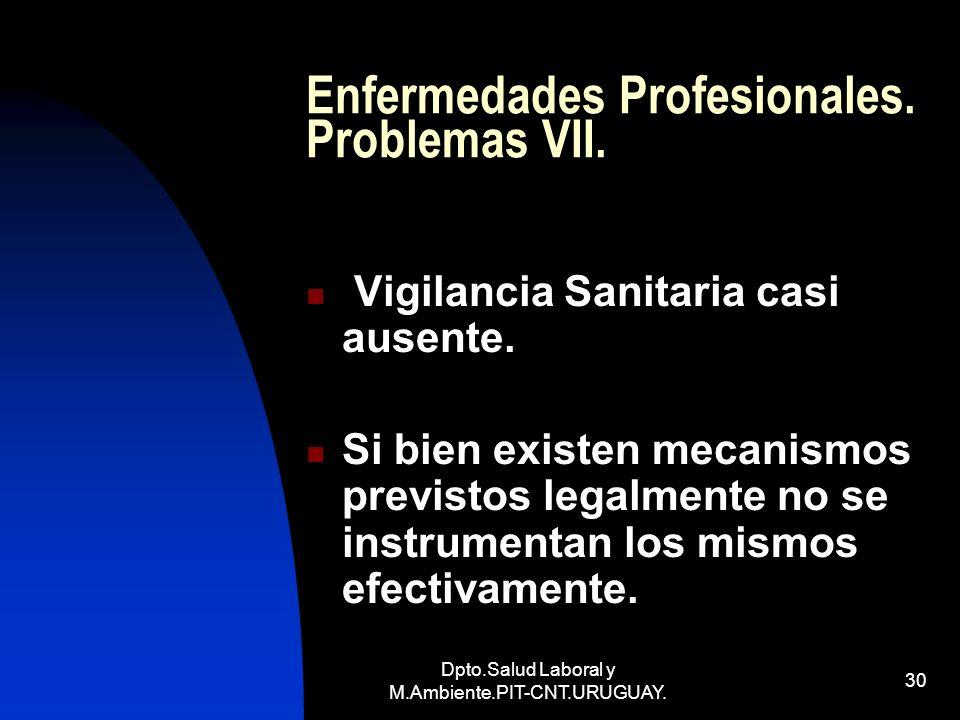 Dpto.Salud Laboral y M.Ambiente.PIT-CNT.URUGUAY. 30 Enfermedades Profesionales. Problemas VII. Vigilancia Sanitaria casi ausente. Si bien existen meca