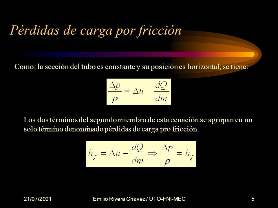 21/07/2001Emilio Rivera Chávez / UTO-FNI-MEC5 Pérdidas de carga por fricción Como: la sección del tubo es constante y su posición es horizontal; se tiene: Los dos términos del segundo miembro de esta ecuación se agrupan en un solo término denominado pérdidas de carga pro fricción.
