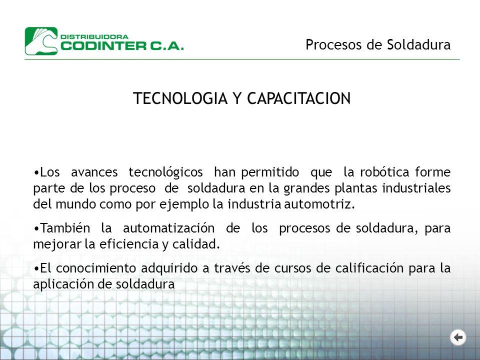 Procesos de Soldadura TECNOLOGIA Y CAPACITACION Los avances tecnológicos han permitido que la robótica forme parte de los proceso de soldadura en la g