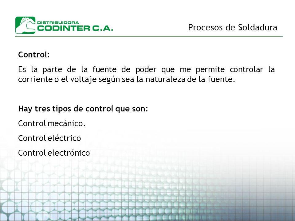 Procesos de Soldadura Control: Es la parte de la fuente de poder que me permite controlar la corriente o el voltaje según sea la naturaleza de la fuen