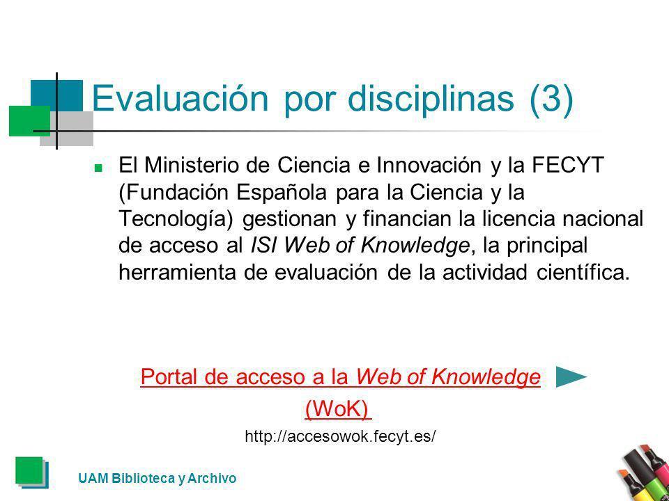 Evaluación por disciplinas (3) El Ministerio de Ciencia e Innovación y la FECYT (Fundación Española para la Ciencia y la Tecnología) gestionan y finan
