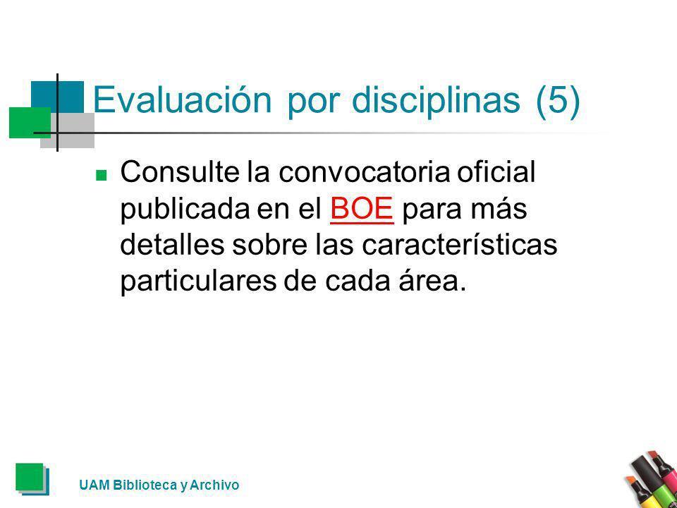 Evaluación por disciplinas (5) Consulte la convocatoria oficial publicada en el BOE para más detalles sobre las características particulares de cada á