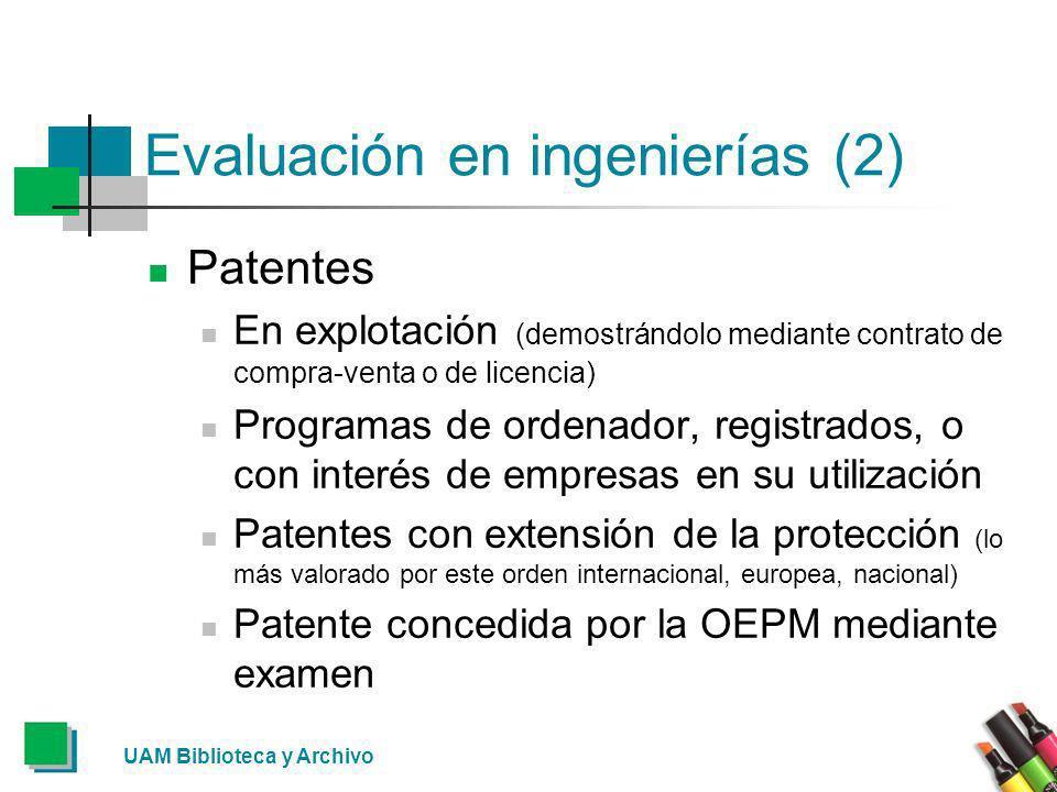 Evaluación en ingenierías (2) Patentes En explotación (demostrándolo mediante contrato de compra-venta o de licencia) Programas de ordenador, registra
