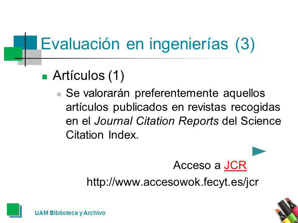 Evaluación en ingenierías (3) Artículos (1) Se valorarán preferentemente aquellos artículos publicados en revistas recogidas en el Journal Citation Reports del Science Citation Index.