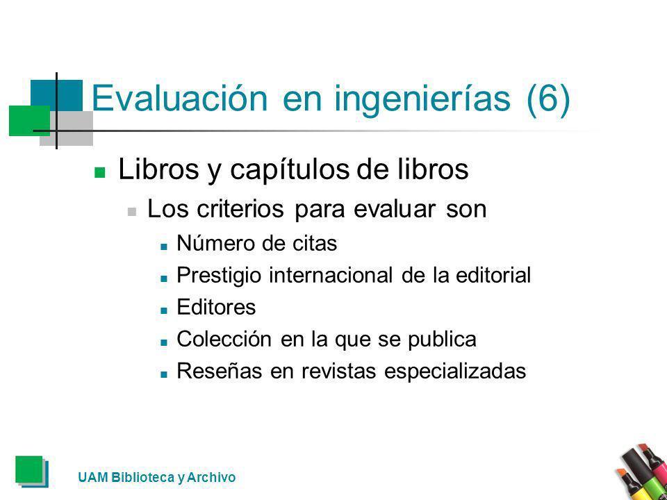 Evaluación en ingenierías (6) Libros y capítulos de libros Los criterios para evaluar son Número de citas Prestigio internacional de la editorial Edit