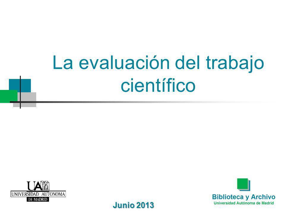 La evaluación del trabajo científico Junio 2013